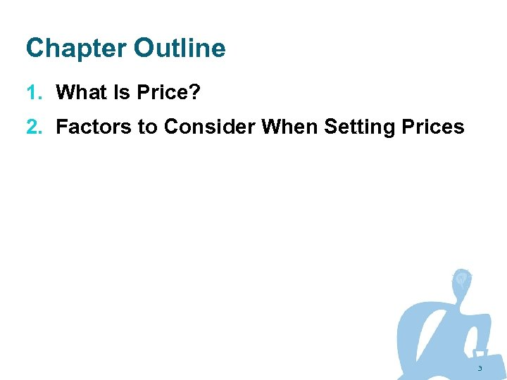 Chapter Outline 1. What Is Price? 2. Factors to Consider When Setting Prices 3