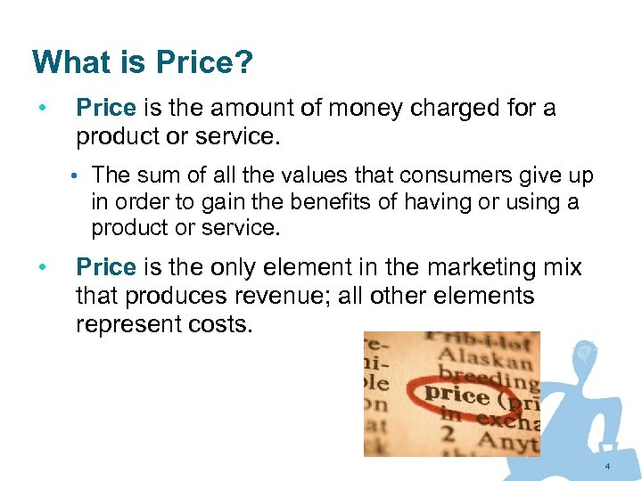 What is Price? • Price is the amount of money charged for a product