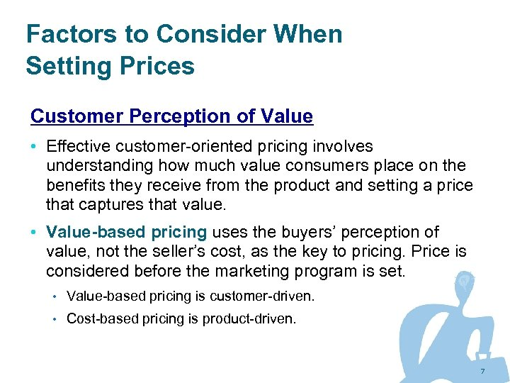 Factors to Consider When Setting Prices Customer Perception of Value • Effective customer-oriented pricing