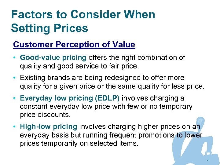 Factors to Consider When Setting Prices Customer Perception of Value • Good-value pricing offers