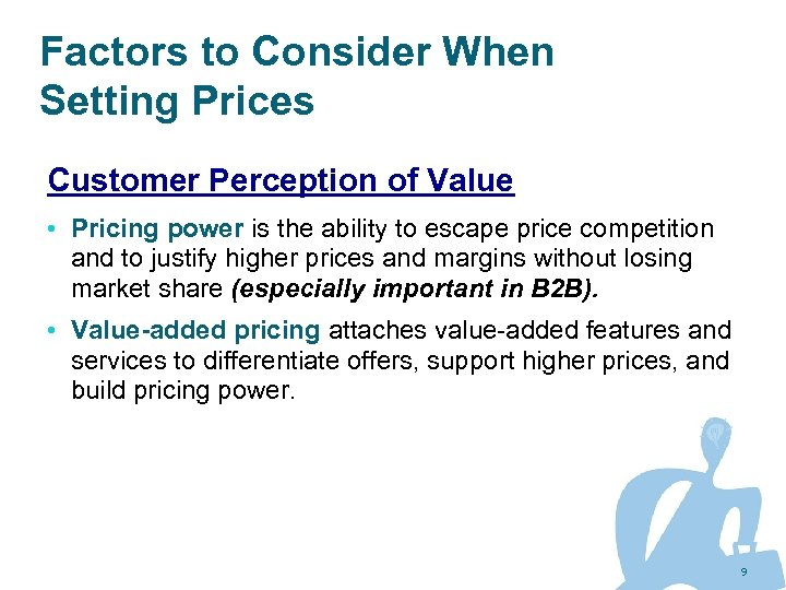 Factors to Consider When Setting Prices Customer Perception of Value • Pricing power is