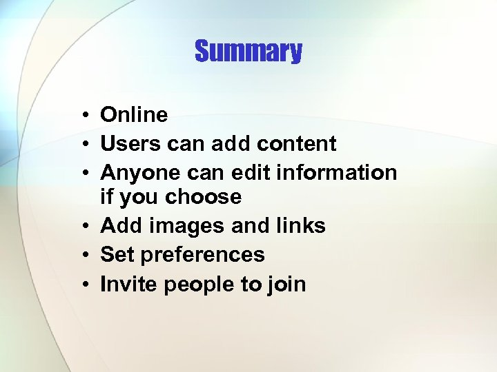 Summary • Online • Users can add content • Anyone can edit information if