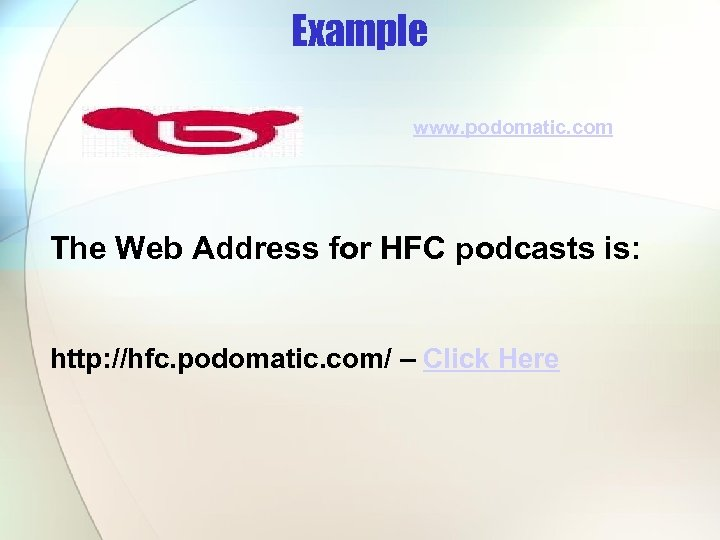 Example www. podomatic. com The Web Address for HFC podcasts is: http: //hfc. podomatic.