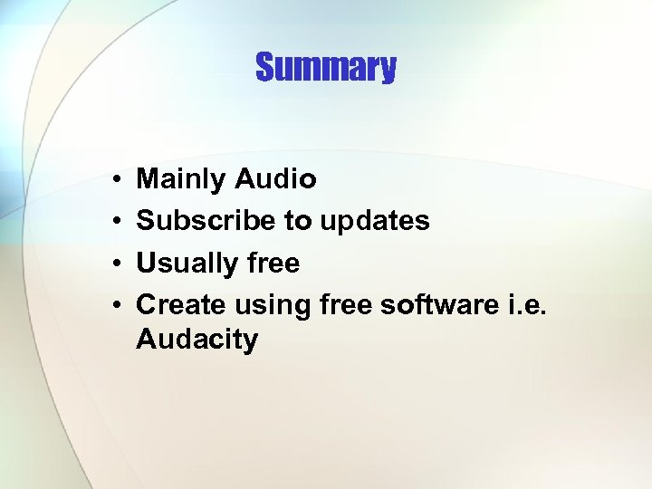 Summary • • Mainly Audio Subscribe to updates Usually free Create using free software
