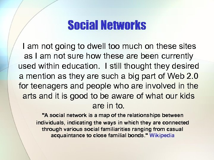 Social Networks I am not going to dwell too much on these sites as