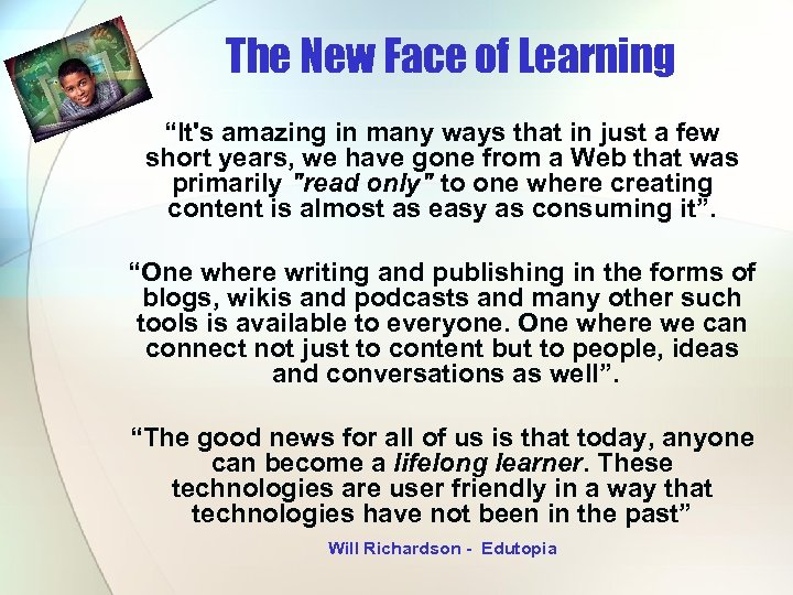 """The New Face of Learning """"It's amazing in many ways that in just a"""