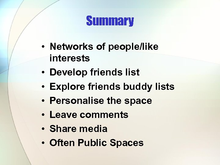 Summary • Networks of people/like interests • Develop friends list • Explore friends buddy