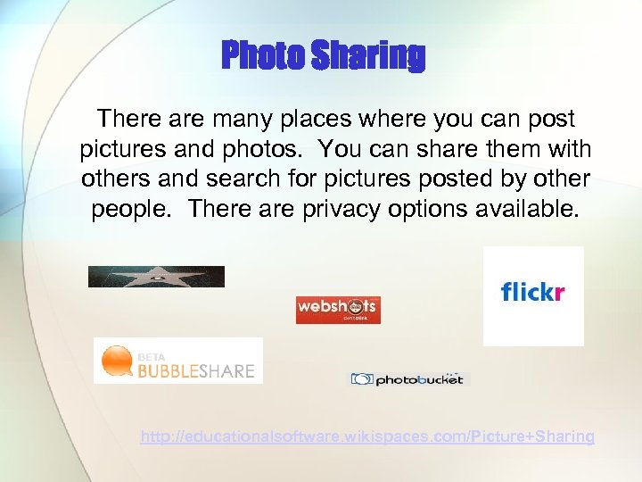 Photo Sharing There are many places where you can post pictures and photos. You