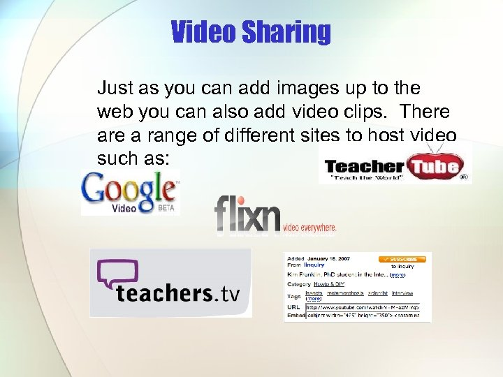 Video Sharing Just as you can add images up to the web you can