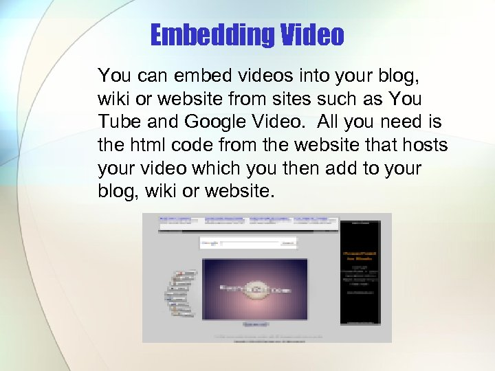 Embedding Video You can embed videos into your blog, wiki or website from sites