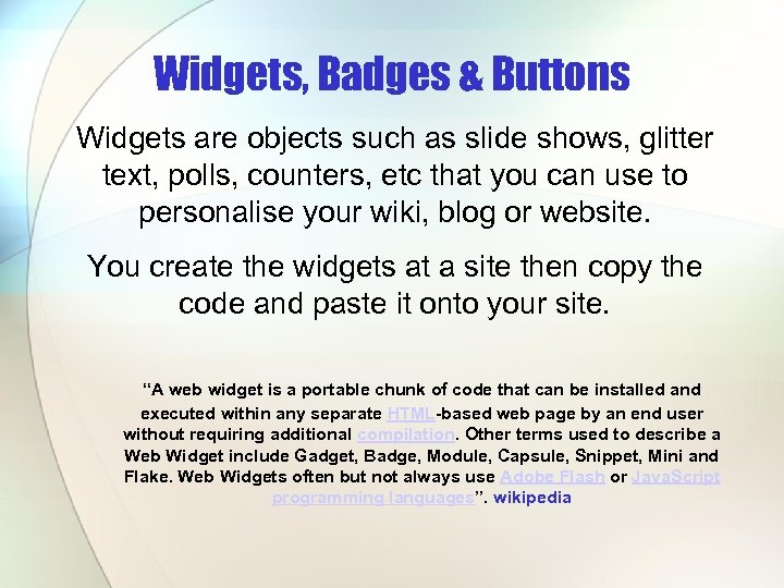Widgets, Badges & Buttons Widgets are objects such as slide shows, glitter text, polls,
