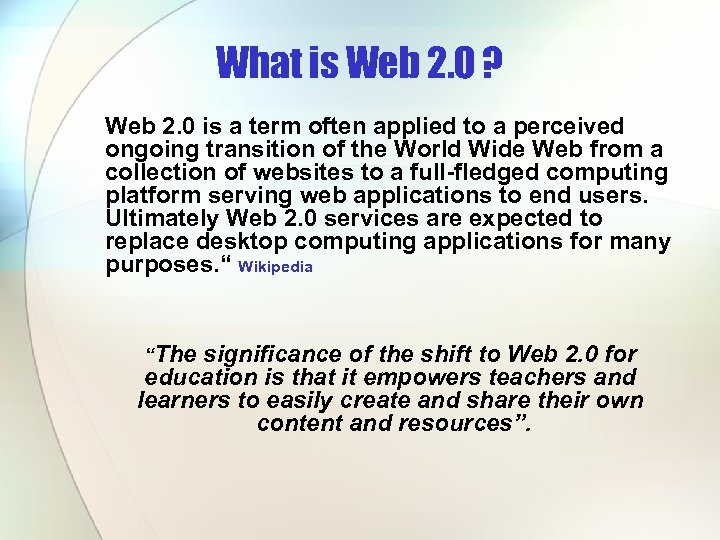 What is Web 2. 0 ? Web 2. 0 is a term often applied