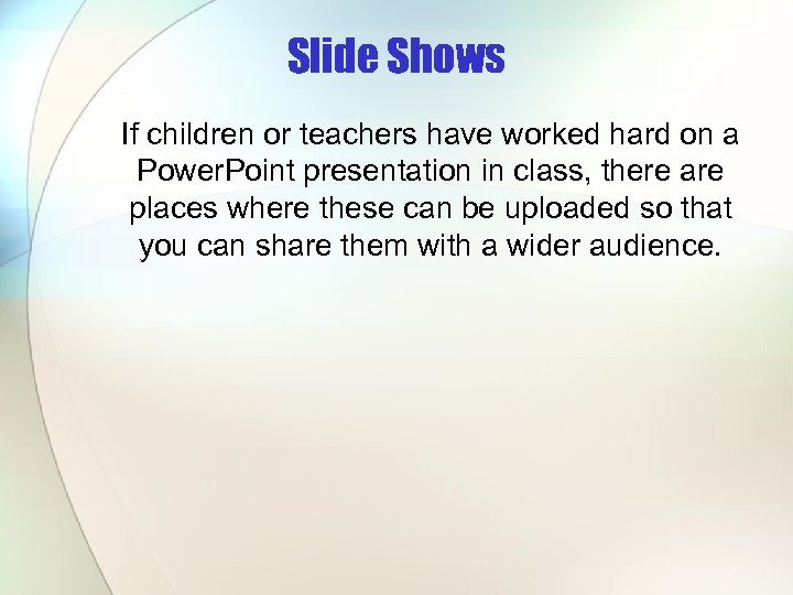 Slide Shows If children or teachers have worked hard on a Power. Point presentation