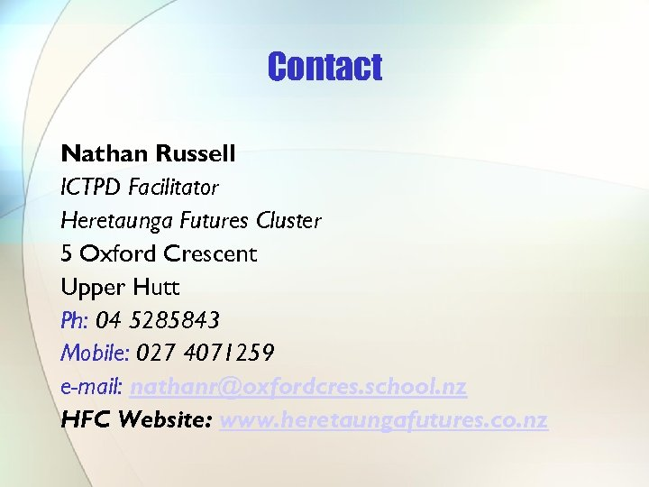 Contact Nathan Russell ICTPD Facilitator Heretaunga Futures Cluster 5 Oxford Crescent Upper Hutt Ph:
