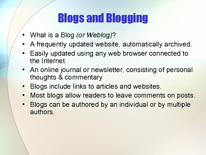 Blogs and Blogging • What is a Blog (or Weblog)? • A frequently updated