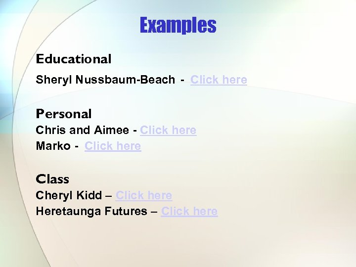 Examples Educational Sheryl Nussbaum-Beach - Click here Personal Chris and Aimee - Click here