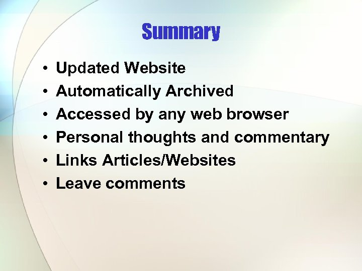Summary • • • Updated Website Automatically Archived Accessed by any web browser Personal