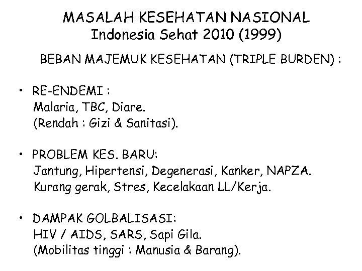 MASALAH KESEHATAN NASIONAL Indonesia Sehat 2010 (1999) BEBAN MAJEMUK KESEHATAN (TRIPLE BURDEN) : •