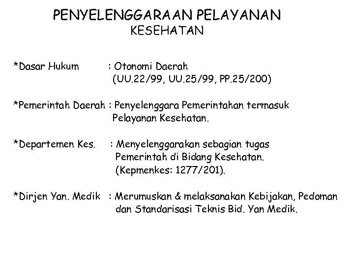 PENYELENGGARAAN PELAYANAN KESEHATAN *Dasar Hukum : Otonomi Daerah (UU. 22/99, UU. 25/99, PP. 25/200)
