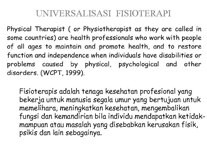 UNIVERSALISASI FISIOTERAPI Fisioterapis adalah tenaga kesehatan profesional yang bekerja untuk manusia segala umur yang