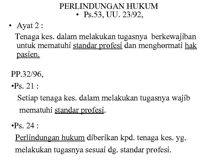PERLINDUNGAN HUKUM • Ps. 53, UU. 23/92, • Ayat 2 : Tenaga kes. dalam
