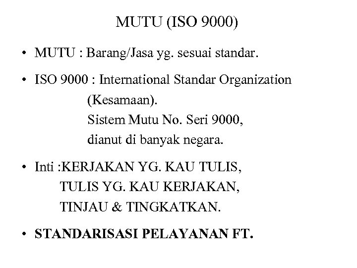 MUTU (ISO 9000) • MUTU : Barang/Jasa yg. sesuai standar. • ISO 9000 :
