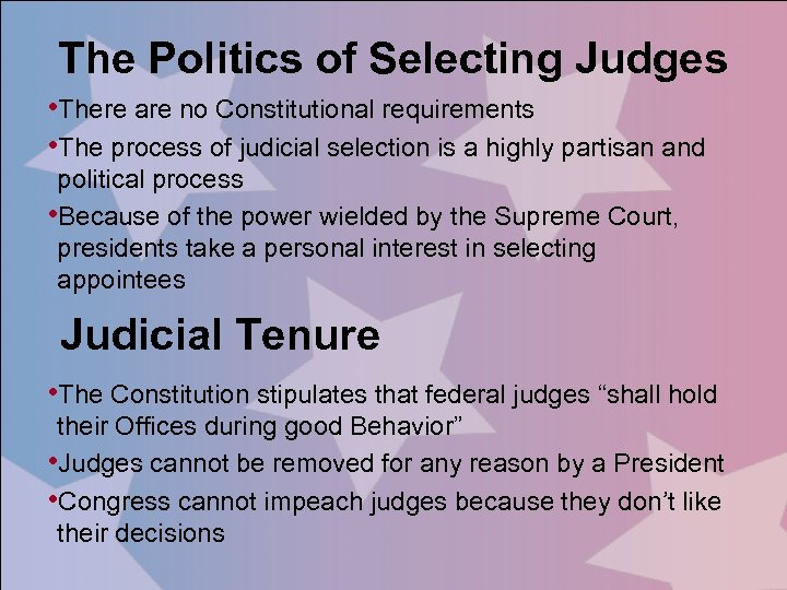 The Politics of Selecting Judges • There are no Constitutional requirements • The process