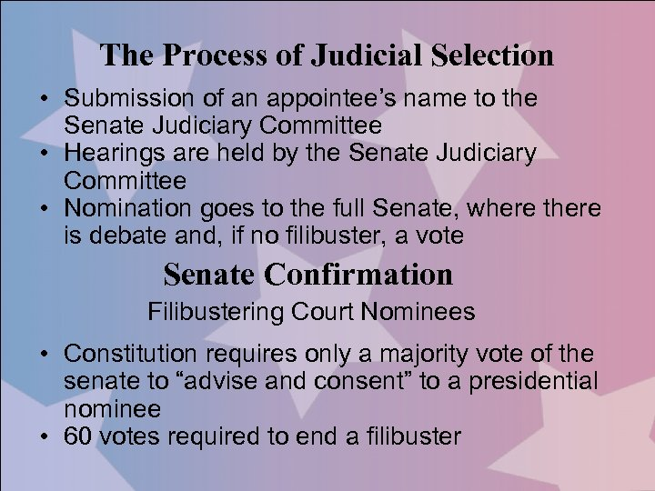 The Process of Judicial Selection • Submission of an appointee's name to the Senate