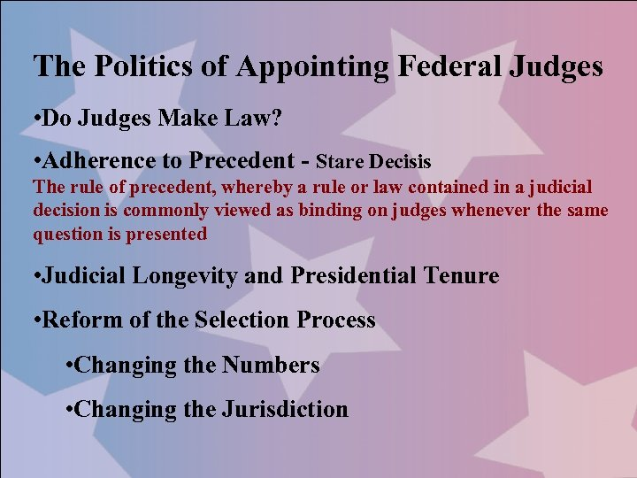 The Politics of Appointing Federal Judges • Do Judges Make Law? • Adherence to