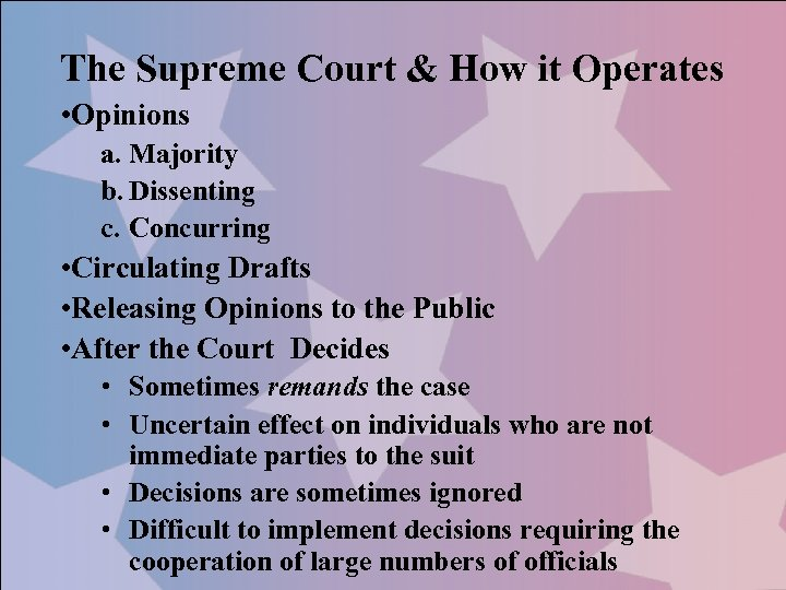 The Supreme Court & How it Operates • Opinions a. Majority b. Dissenting c.