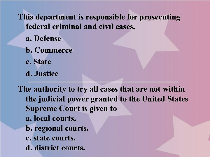 This department is responsible for prosecuting federal criminal and civil cases. a. Defense b.