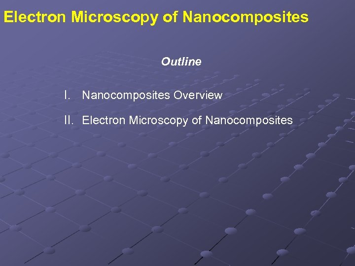 Electron Microscopy of Nanocomposites Outline I. Nanocomposites Overview II. Electron Microscopy of Nanocomposites
