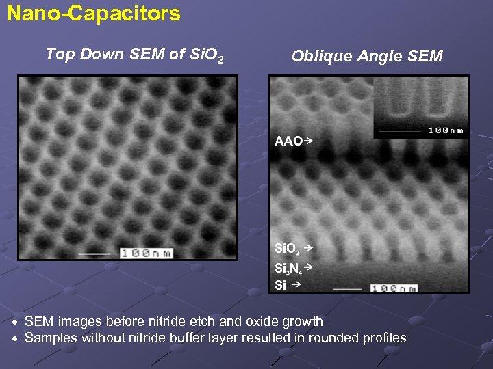 Nano-Capacitors Top Down SEM of Si. O 2 Oblique Angle SEM · SEM images