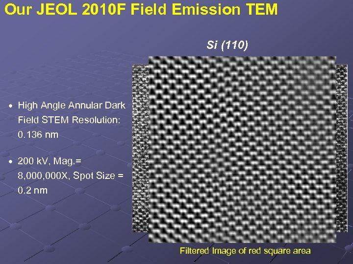 Our JEOL 2010 F Field Emission TEM Si (110) · High Angle Annular Dark