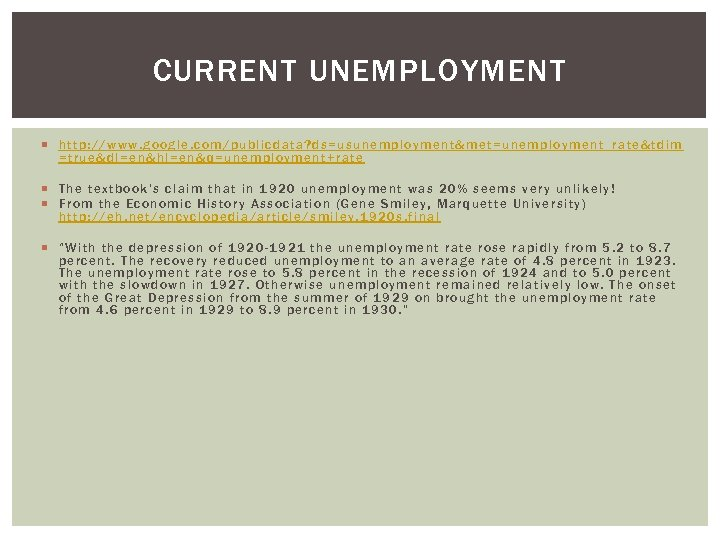 CURRENT UNEMPLOYMENT http: //www. google. com/publicdata? ds=usunemployment&met=unemployment_rate&tdim =true&dl=en&hl=en&q=unemployment+rate The textbook's claim that in 1920