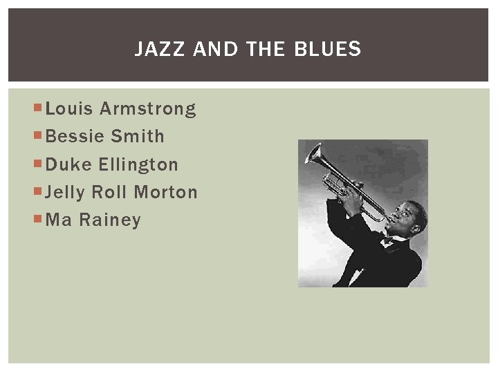 JAZZ AND THE BLUES Louis Armstrong Bessie Smith Duke Ellington Jelly Roll Morton Ma