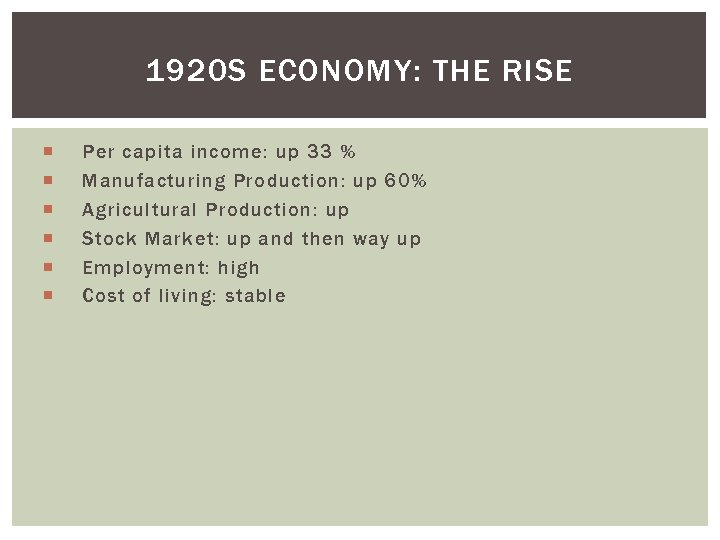 1920 S ECONOMY: THE RISE Per capita income: up 33 % Manufacturing Production: up