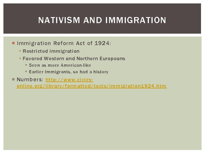 NATIVISM AND IMMIGRATION Immigration Reform Act of 1924: § Restricted immigration § Favored Western