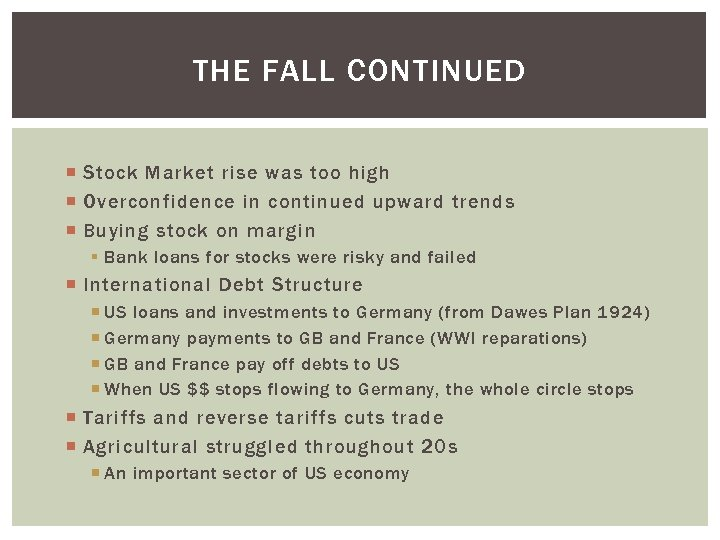 THE FALL CONTINUED Stock Market rise was too high Overconfidence in continued upward trends