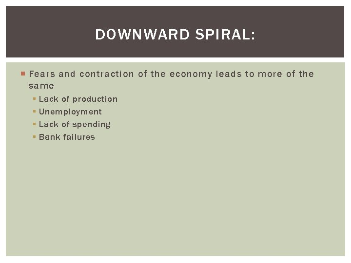 DOWNWARD SPIRAL: Fears and contraction of the economy leads to more of the same