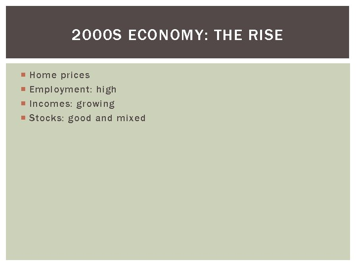 2000 S ECONOMY: THE RISE Home prices Employment: high Incomes: growing Stocks: good and