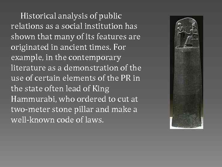 ancient origins of public relations The challenges of international public relations p ublic relations is coming of age around the world in the 20th  elements of public relations are as old as ancient egypt and older, and they have developed over the years around the globe in various ways  and the united states are the countries of origin for many public rela-tions theories these same regions have led the way for defining public.