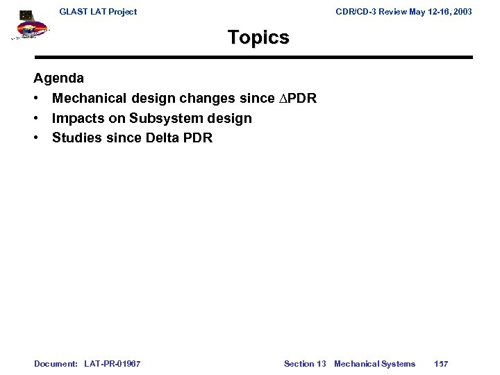 GLAST LAT Project CDR/CD-3 Review May 12 -16, 2003 Topics Agenda • Mechanical design