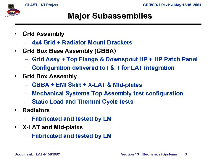 GLAST LAT Project CDR/CD-3 Review May 12 -16, 2003 Major Subassemblies • Grid Assembly