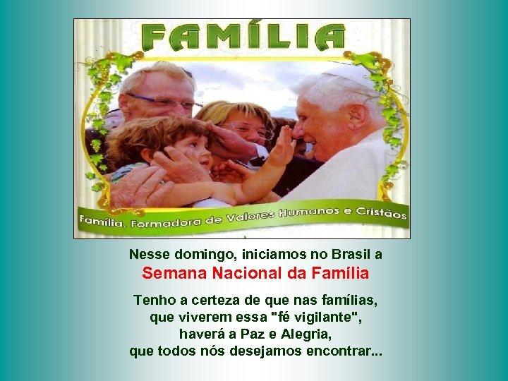 Nesse domingo, iniciamos no Brasil a Semana Nacional da Família Tenho a certeza de