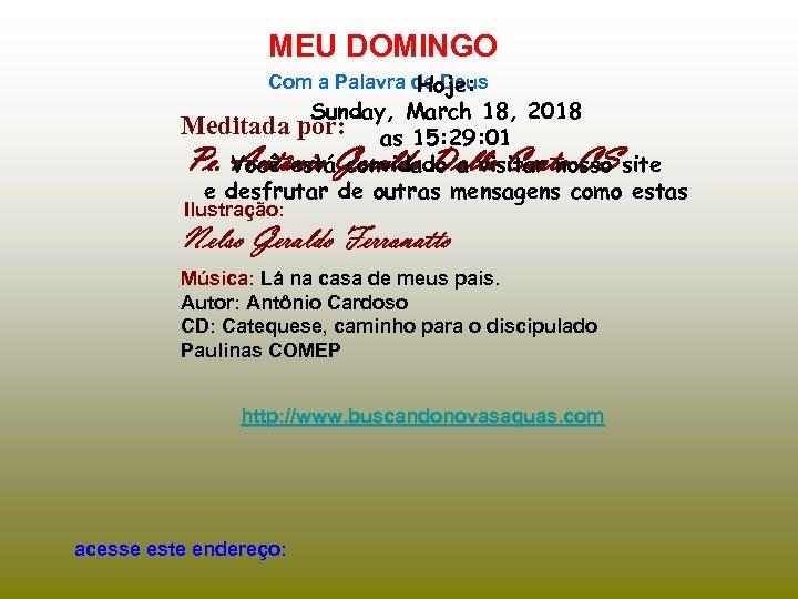MEU DOMINGO Com a Palavra de Deus Hoje: Sunday, March 18, 2018 Meditada por: