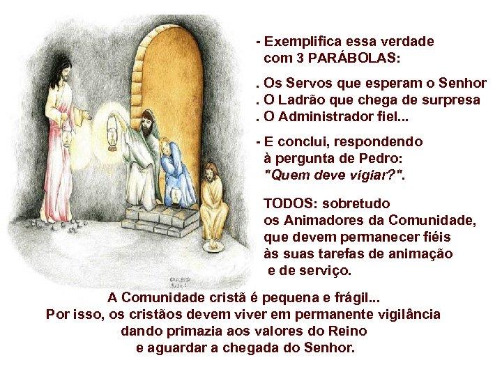 - Exemplifica essa verdade com 3 PARÁBOLAS: . Os Servos que esperam o Senhor.