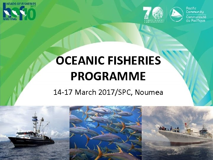 OCEANIC FISHERIES PROGRAMME 14 -17 March 2017/SPC, Noumea
