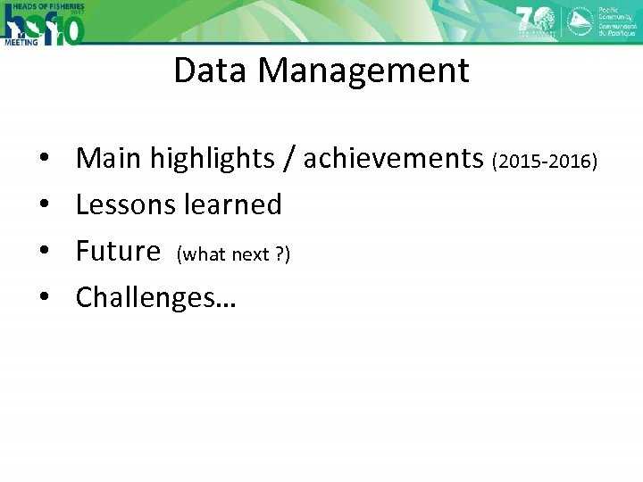 Data Management • • Main highlights / achievements (2015 -2016) Lessons learned Future (what