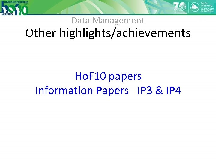 Data Management Other highlights/achievements Ho. F 10 papers Information Papers IP 3 & IP